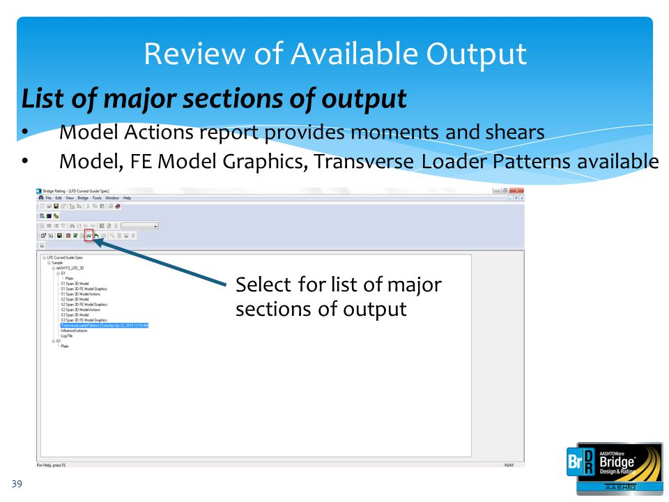 39 List of major sections of output Model Actions report provides moments and shears Model, FE Model Graphics, Transverse Loader Patterns available Re