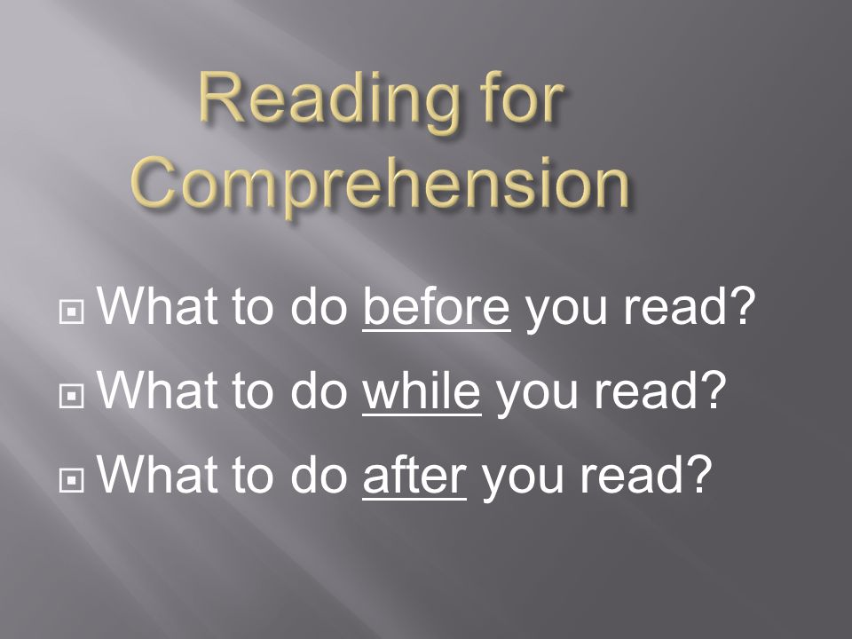  Establish a purpose for the reading  Survey/skim/preview  Make a list of questions to be answered