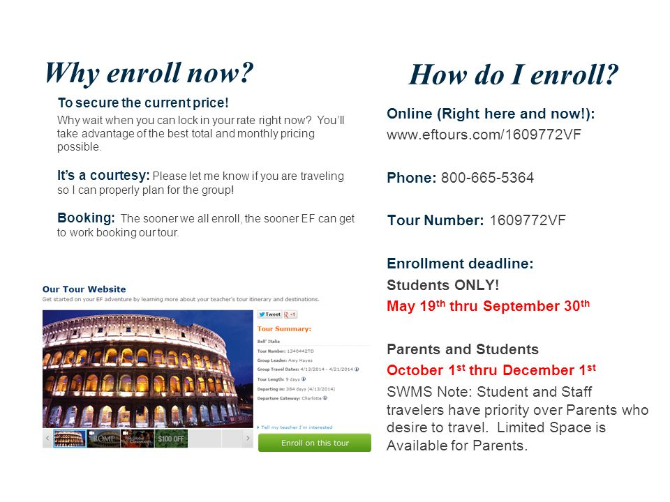 Online (Right here and now!): www.eftours.com/1609772VF Phone: 800-665-5364 Tour Number: 1609772VF Enrollment deadline: Students ONLY.