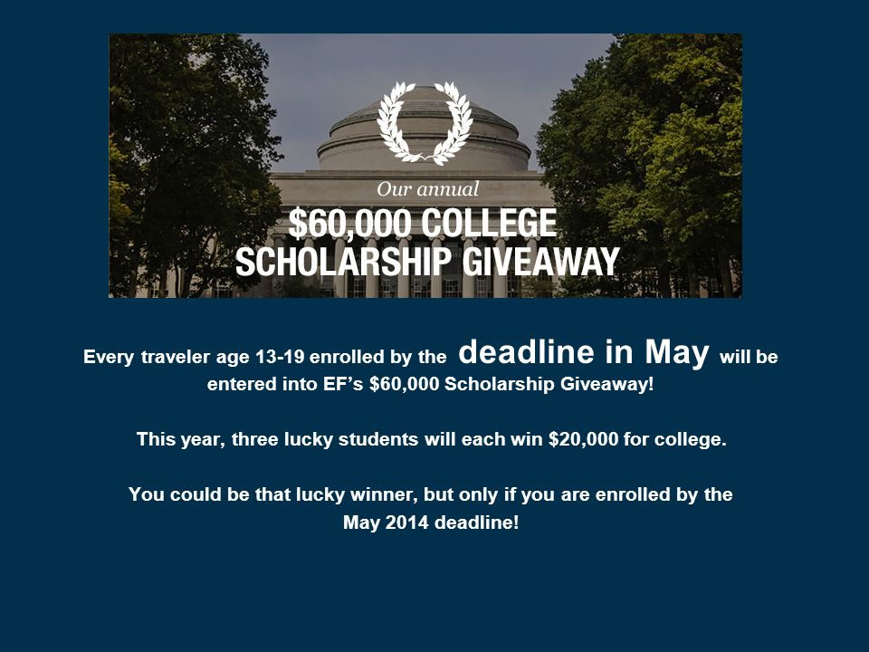 Every traveler age 13-19 enrolled by the deadline in May will be entered into EF's $60,000 Scholarship Giveaway.