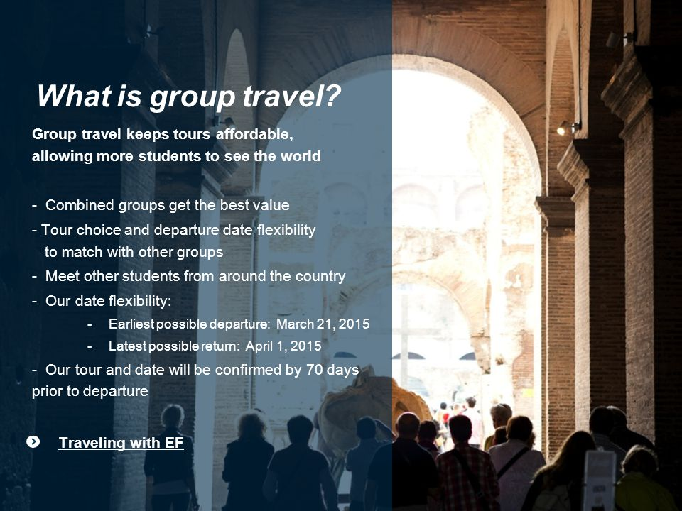 7 Traveling with EF What is group travel.