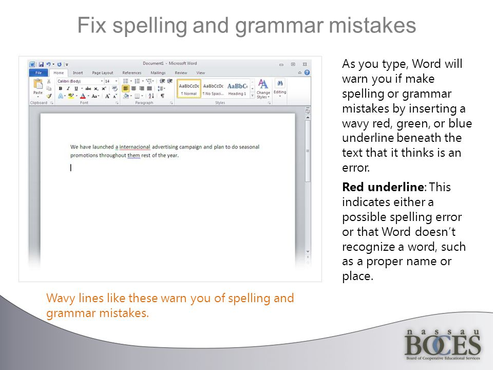 Fix spelling and grammar mistakes Wavy lines like these warn you of spelling and grammar mistakes.