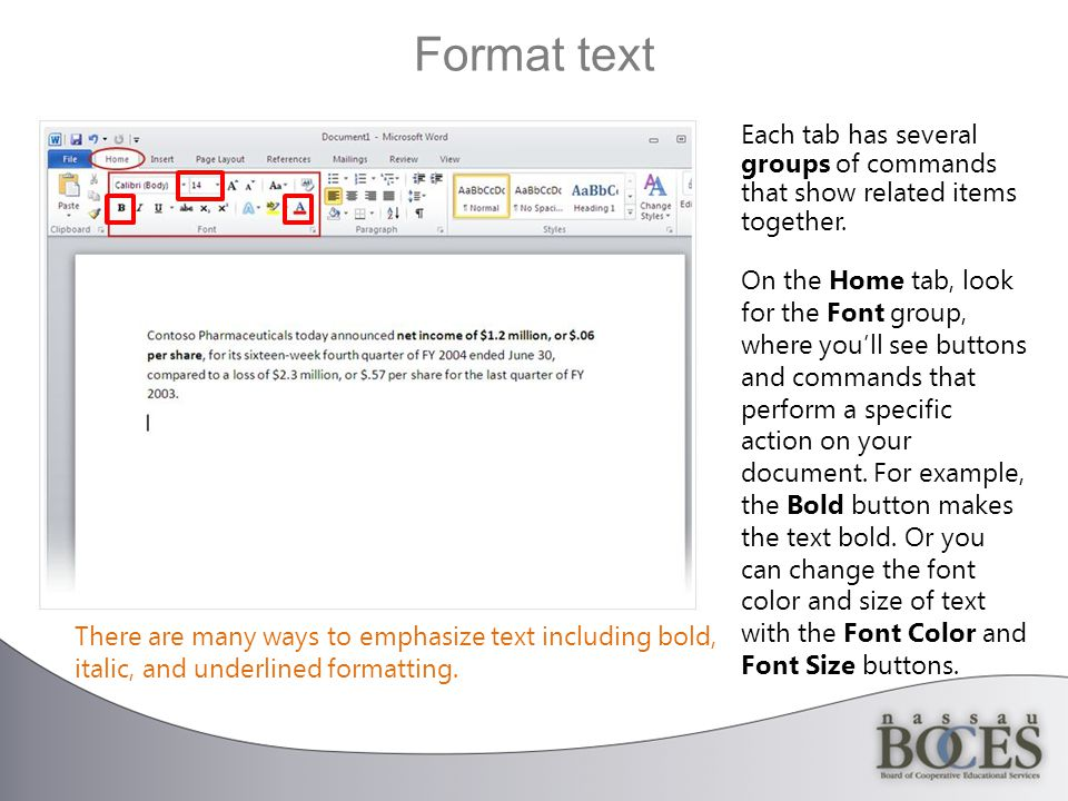 Format text Each tab has several groups of commands that show related items together.