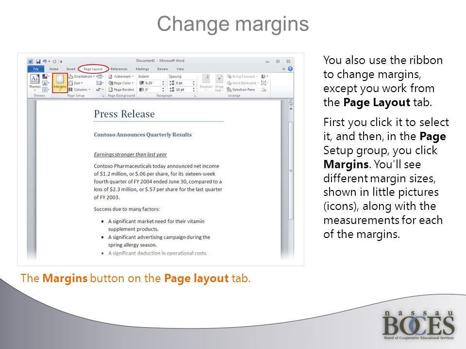 Change margins The Margins button on the Page layout tab.