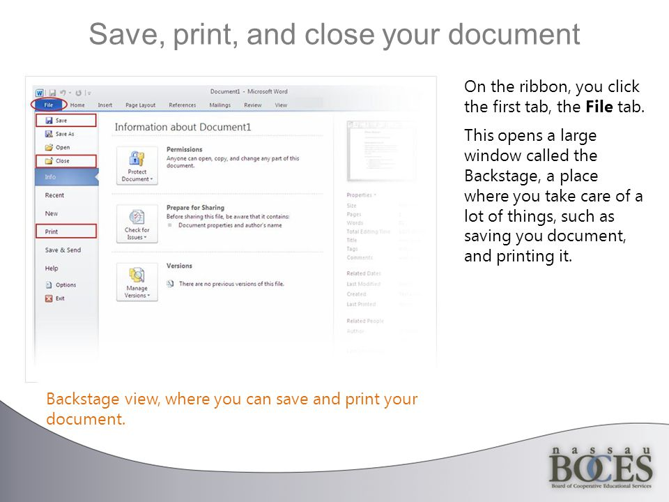 Save, print, and close your document Backstage view, where you can save and print your document.