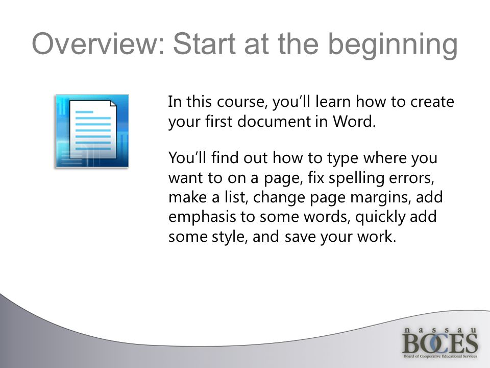 Overview: Start at the beginning In this course, you'll learn how to create your first document in Word.