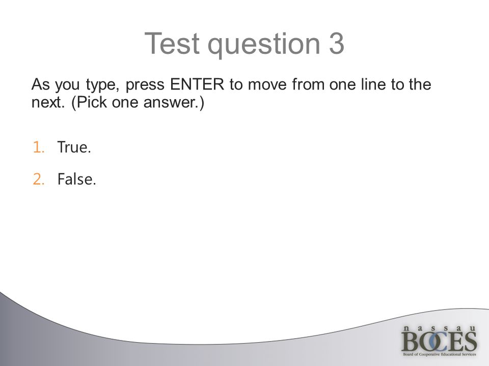 Test question 3 As you type, press ENTER to move from one line to the next.