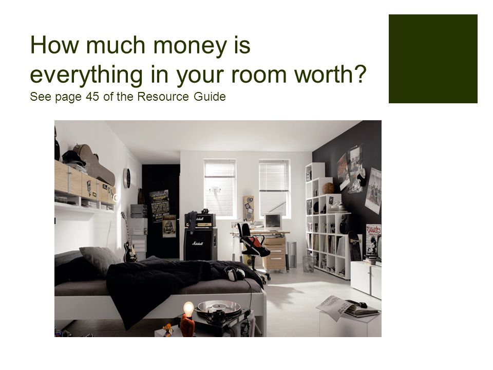 How much money is everything in your room worth See page 45 of the Resource Guide