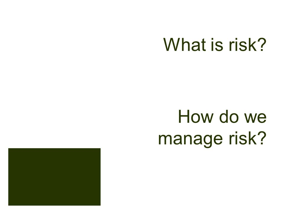 How do we manage risk What is risk