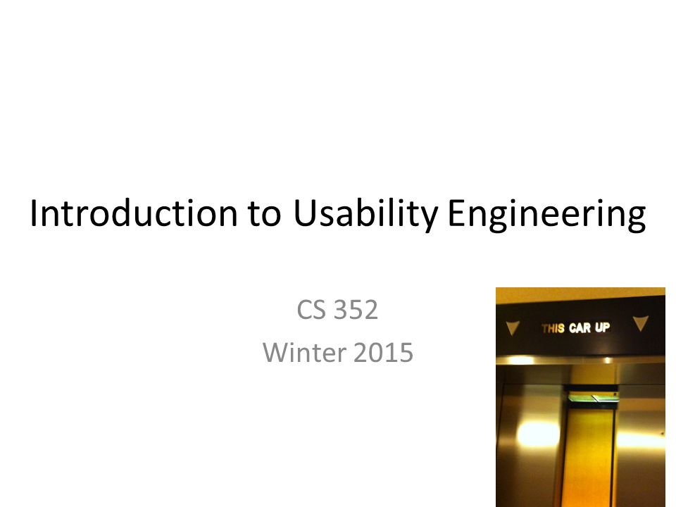 Introduction to Usability Engineering CS 352 Winter 2015 1