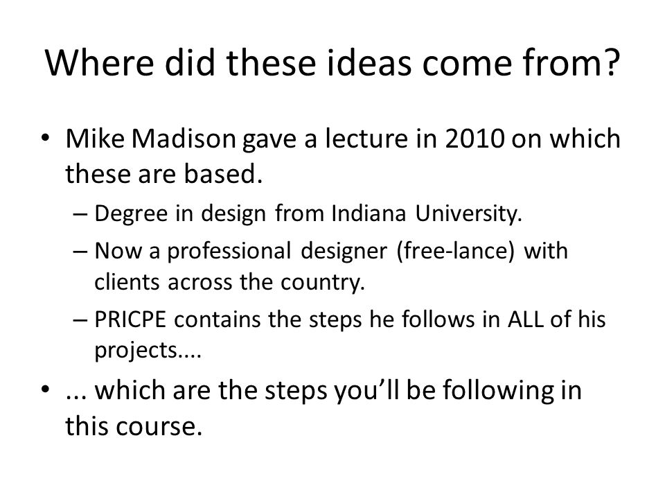 Where did these ideas come from. Mike Madison gave a lecture in 2010 on which these are based.