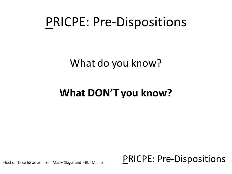 PRICPE: Pre-Dispositions What do you know. What DON'T you know.
