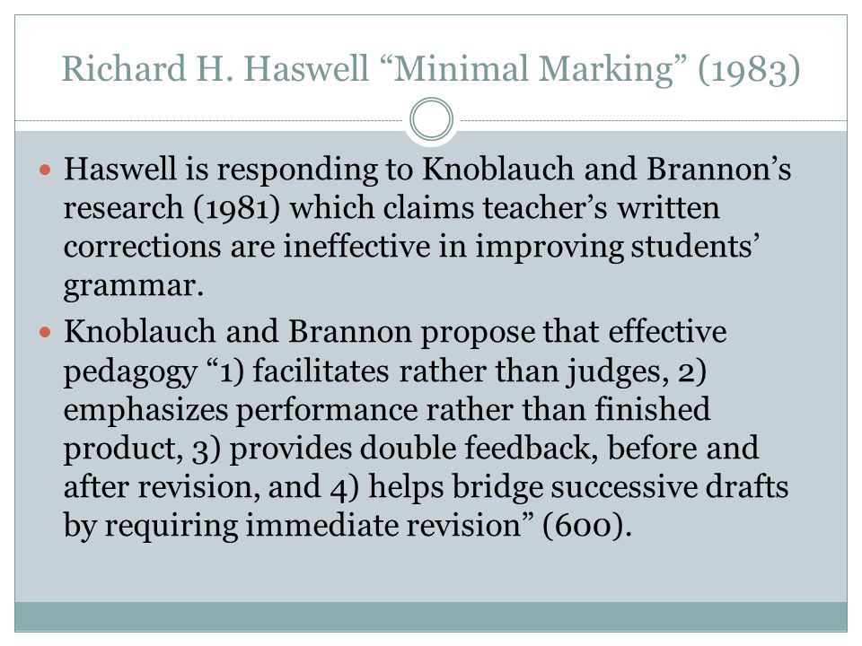 The benefits Haswell's method  Allows students idendepence to correct errors on their own  Ensures that students will not be overburdened by exhaustive comments  Saves instructors time and torment from writing exhaustive comments
