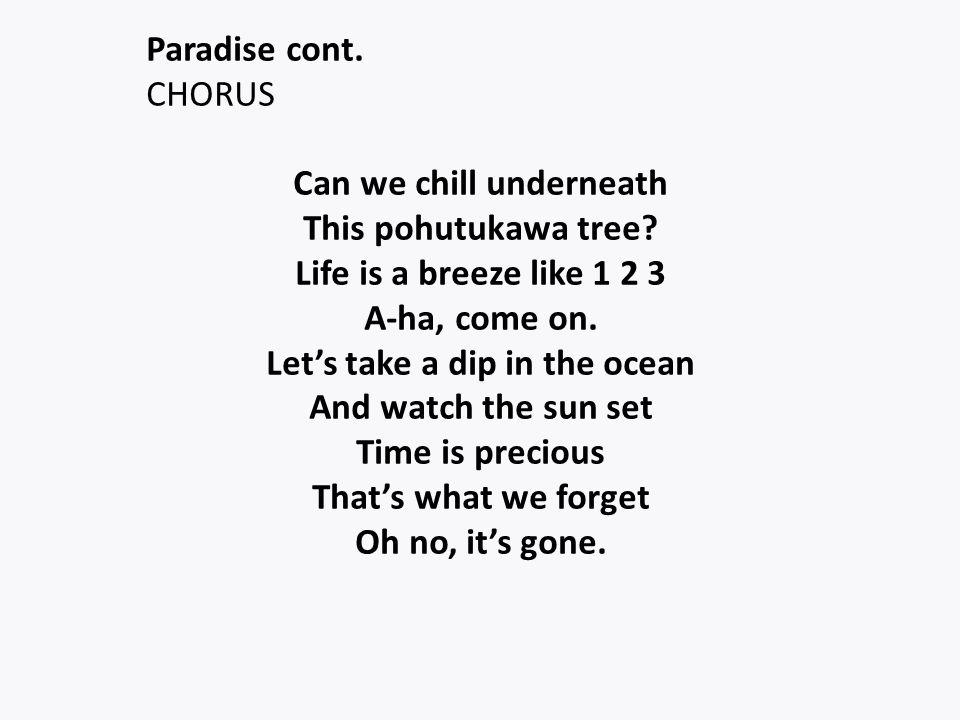Paradise cont. CHORUS Can we chill underneath This pohutukawa tree.