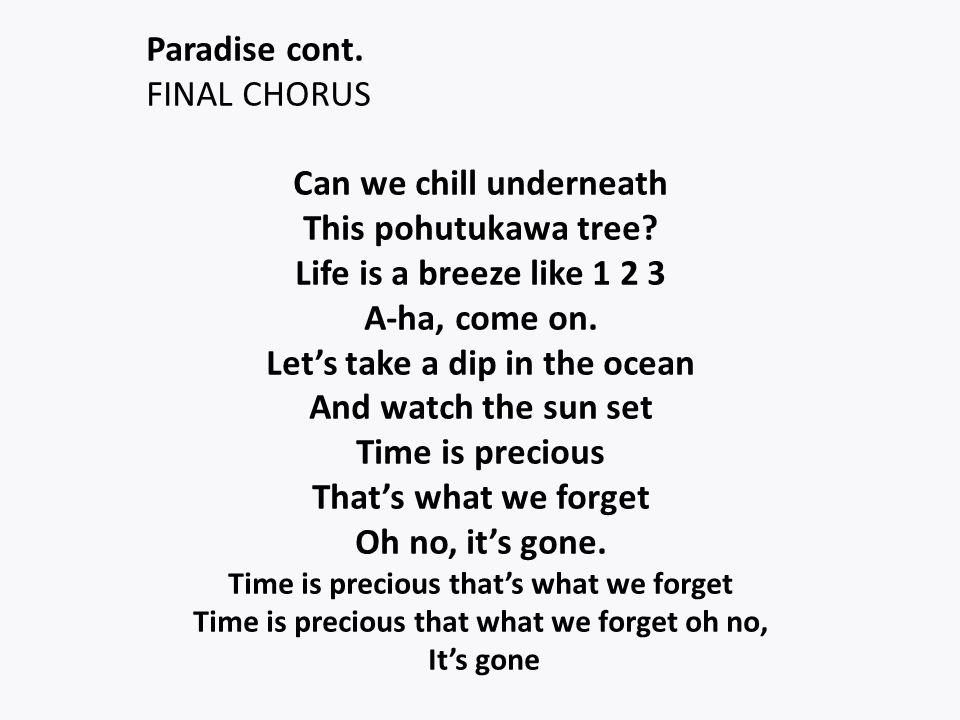 Paradise cont. FINAL CHORUS Can we chill underneath This pohutukawa tree.