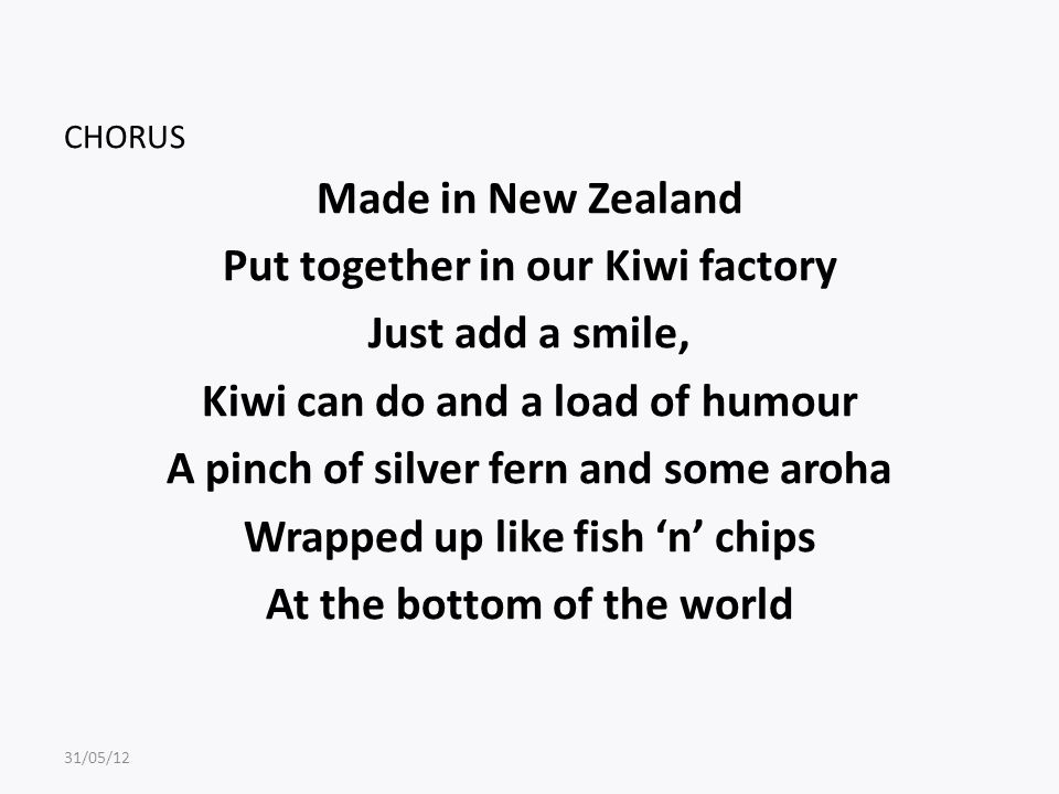 CHORUS Made in New Zealand Put together in our Kiwi factory Just add a smile, Kiwi can do and a load of humour A pinch of silver fern and some aroha W