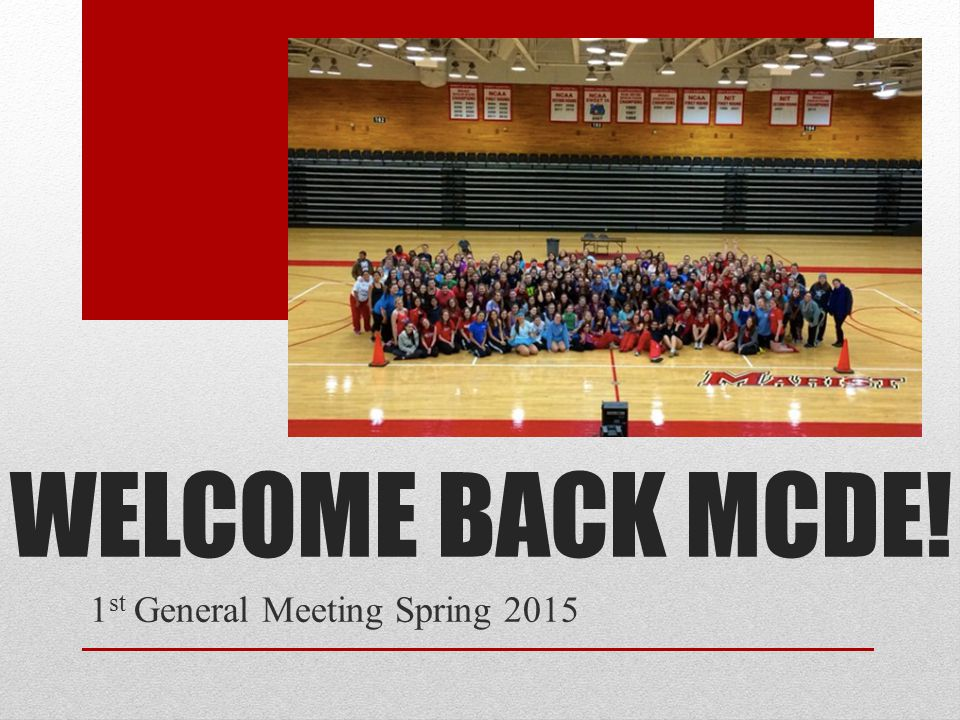WELCOME BACK MCDE! 1 st General Meeting Spring 2015
