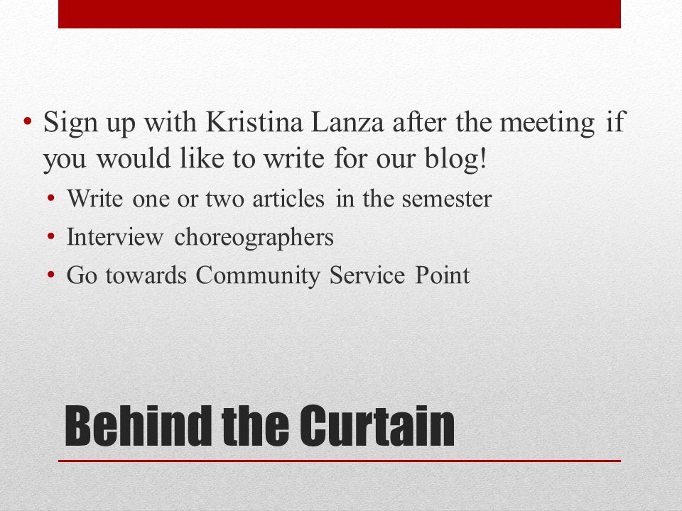 Behind the Curtain Sign up with Kristina Lanza after the meeting if you would like to write for our blog.