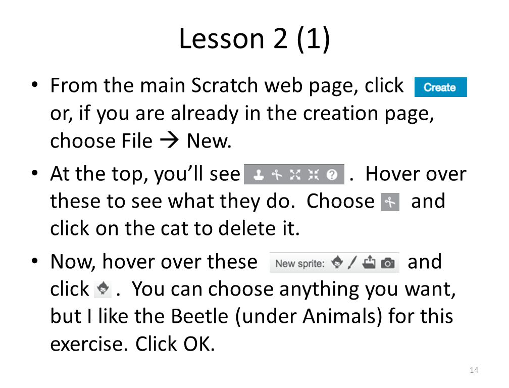 Lesson 2 (1) From the main Scratch web page, click or, if you are already in the creation page, choose File  New.