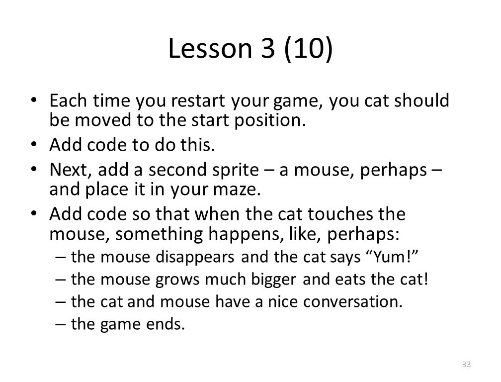 Lesson 3 (10) Each time you restart your game, you cat should be moved to the start position.