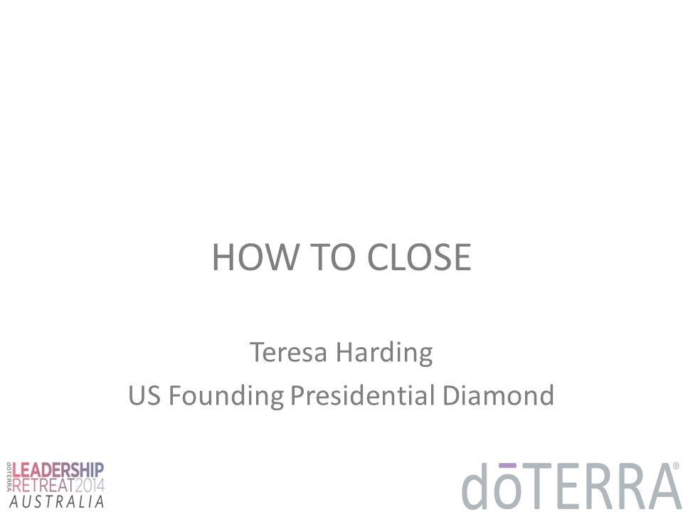 HOW TO CLOSE Teresa Harding US Founding Presidential Diamond