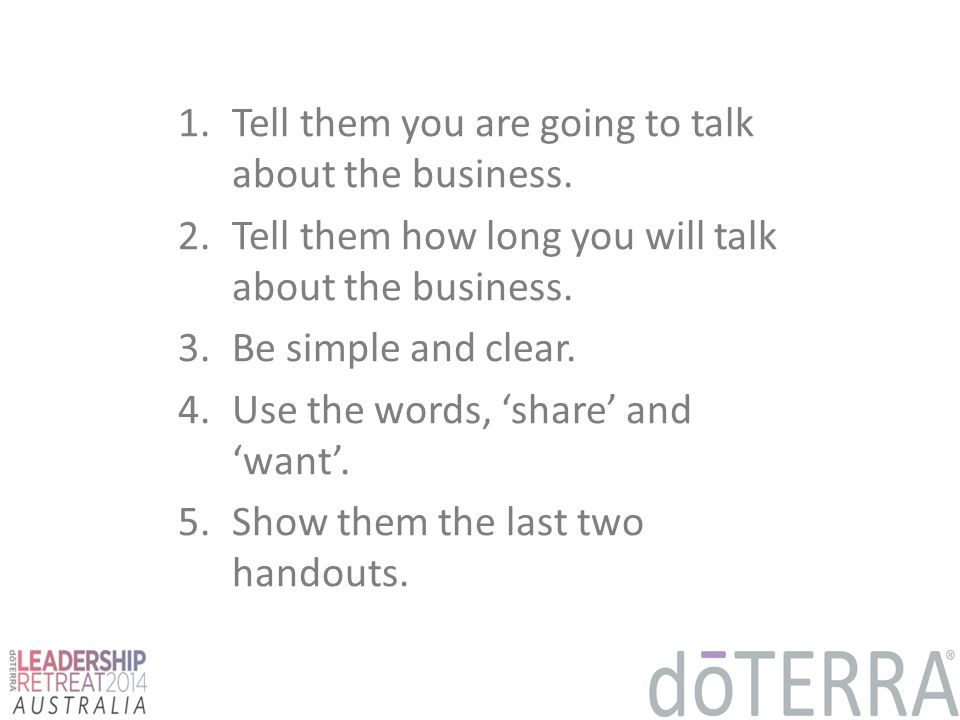 1.Tell them you are going to talkabout the business.