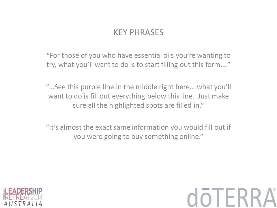 """KEY PHRASES """"For those of you who have essential oils you're wanting to try, what you'll want to do is to start filling out this form…."""" """"…See this pu"""