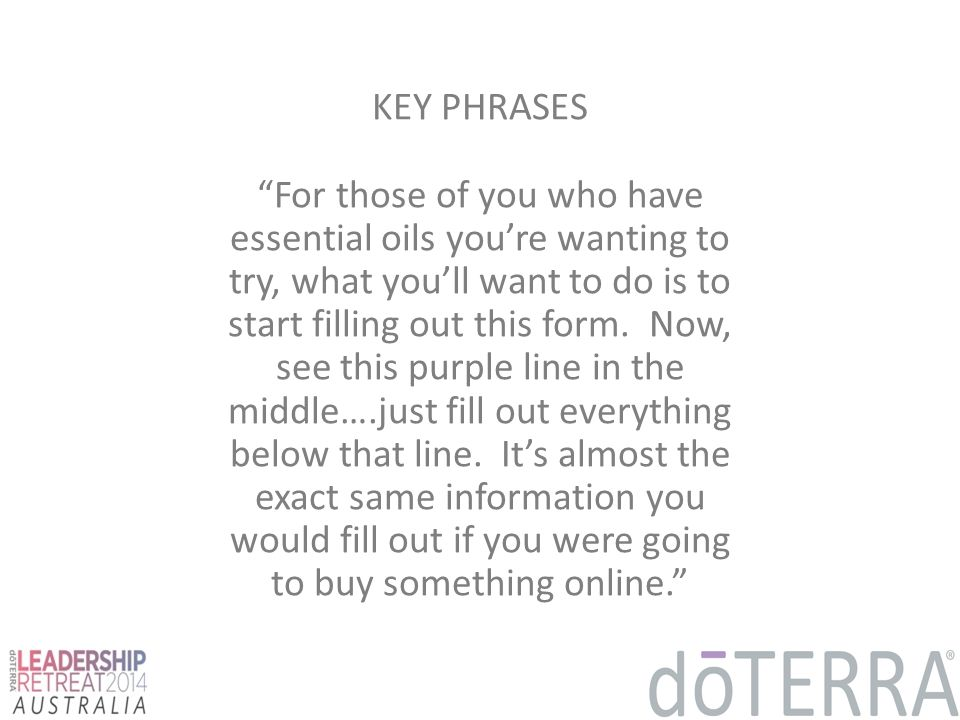 KEY PHRASES For those of you who have essential oils you're wanting to try, what you'll want to do is to start filling out this form.