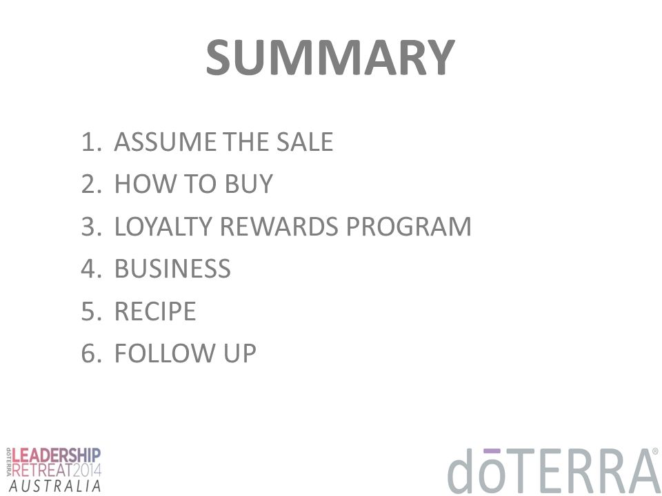 SUMMARY 1.ASSUME THE SALE 2.HOW TO BUY 3.LOYALTY REWARDS PROGRAM 4.BUSINESS 5.RECIPE 6.FOLLOW UP