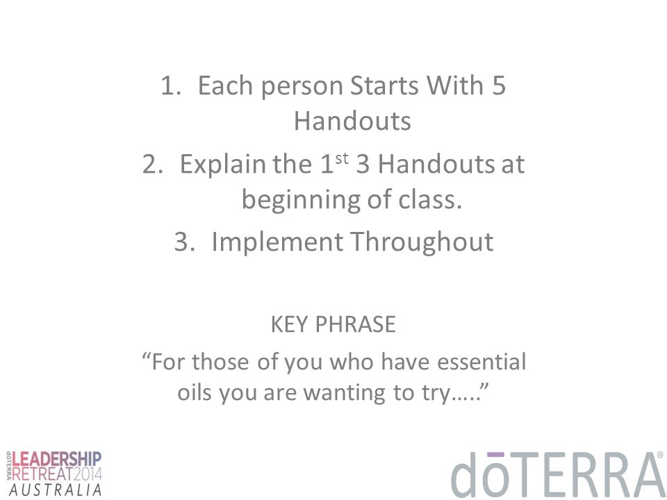 1.Each person Starts With 5 Handouts 2. Explain the 1 st 3 Handouts at beginning of class.