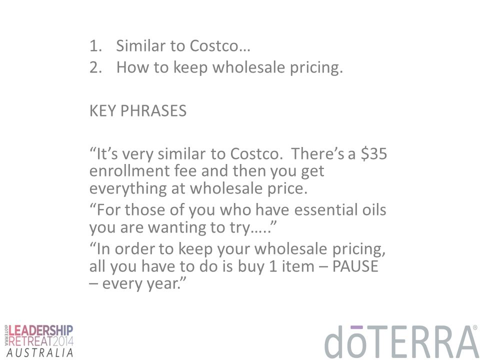 """1. Similar to Costco… 2. How to keep wholesale pricing. KEY PHRASES""""It's very similar to Costco. There's a $35enrollment fee and then you geteverythin"""