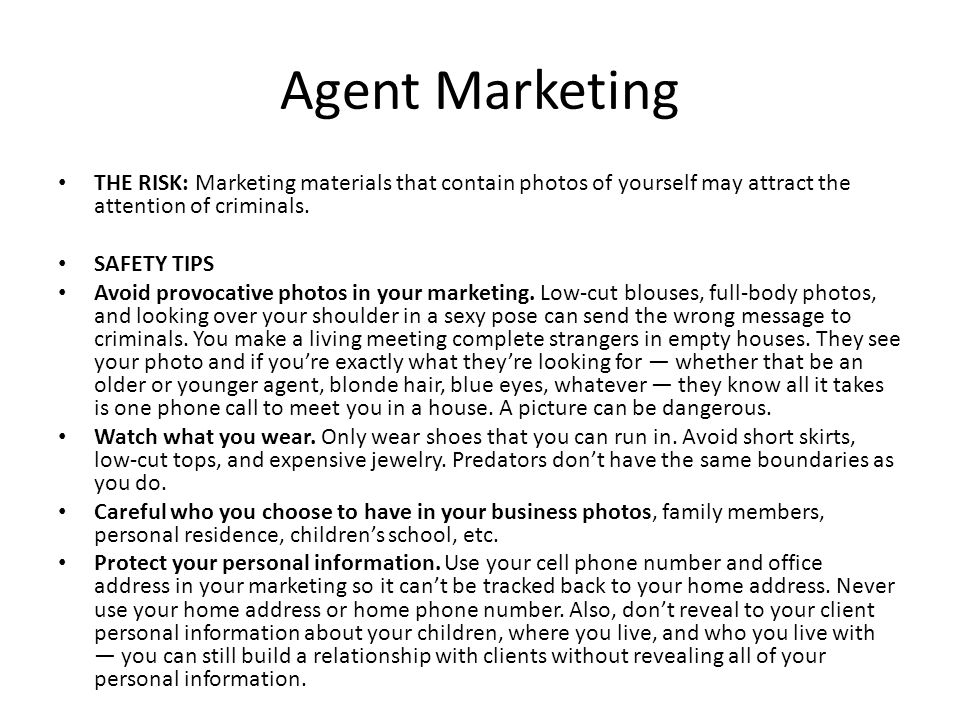 Agent Marketing THE RISK: Marketing materials that contain photos of yourself may attract the attention of criminals. SAFETY TIPS Avoid provocative ph