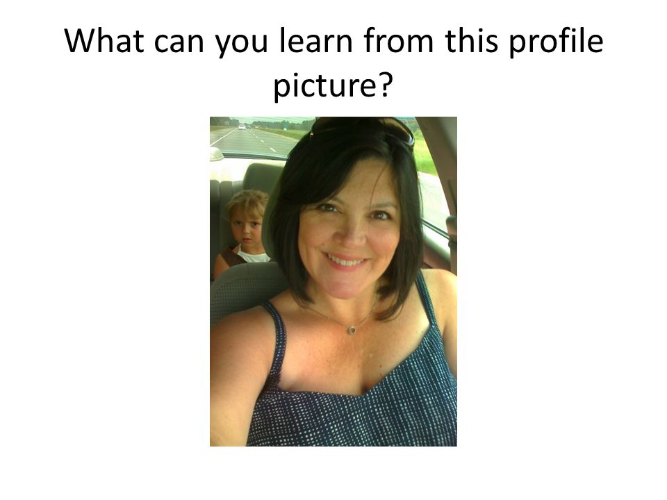 What can you learn from this profile picture?