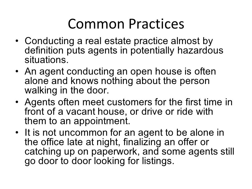 Common Practices Conducting a real estate practice almost by definition puts agents in potentially hazardous situations. An agent conducting an open h