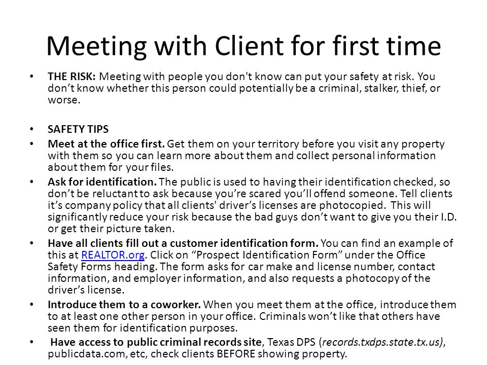 Meeting with Client for first time THE RISK: Meeting with people you don't know can put your safety at risk. You don't know whether this person could