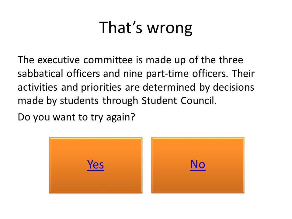 That's wrong The executive committee is made up of the three sabbatical officers and nine part-time officers.