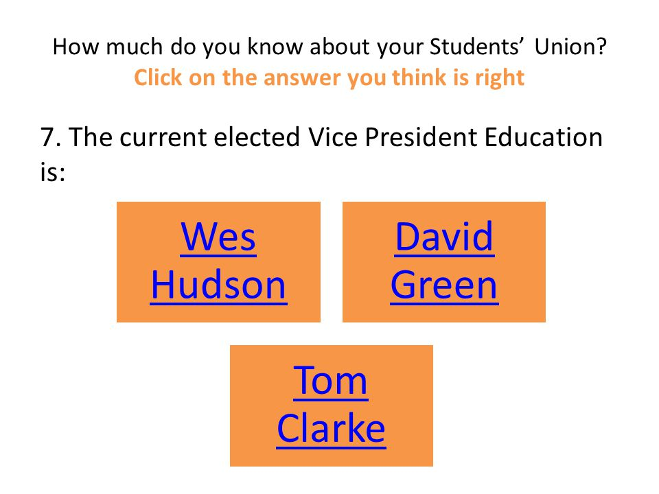 How much do you know about your Students' Union.Click on the answer you think is right 7.