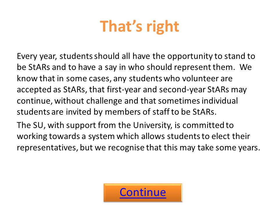 That's right Every year, students should all have the opportunity to stand to be StARs and to have a say in who should represent them. We know that in