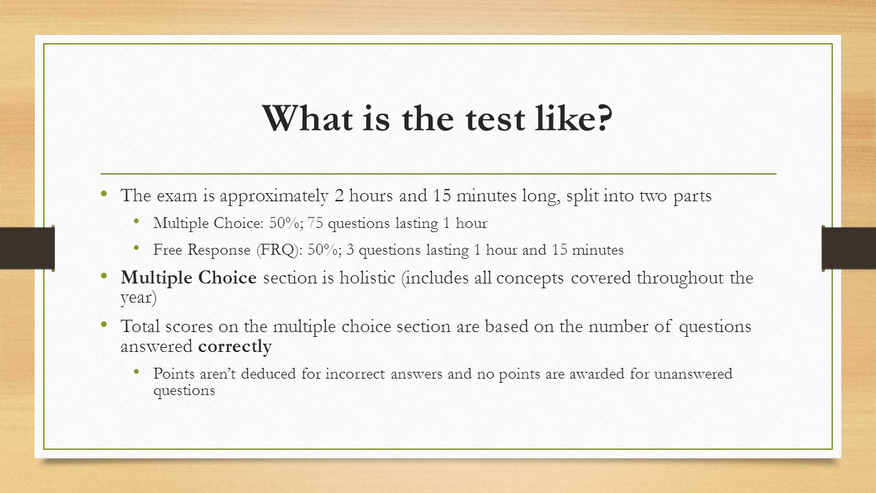 Free Response Questions 3 questions to be answered within 1 hour and 15 minutes You will be given all three questions at the same time, but you should try to spend no more than 25 minutes on each question FRQs are similar to essays; the more you write about the topic, the greater the chance you'll earn more points towards your score The main focus is for you to understand the task required, the number of steps required in the answer, the region or concept you're writing about, and the difference between identify, describe, and explain