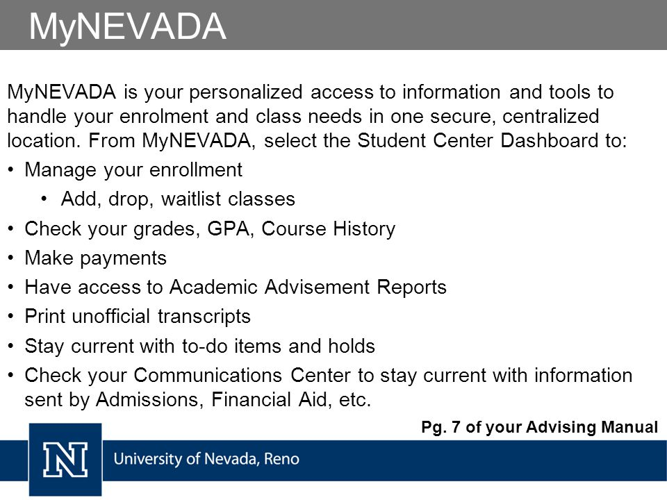 MyNEVADA MyNEVADA is your personalized access to information and tools to handle your enrolment and class needs in one secure, centralized location.