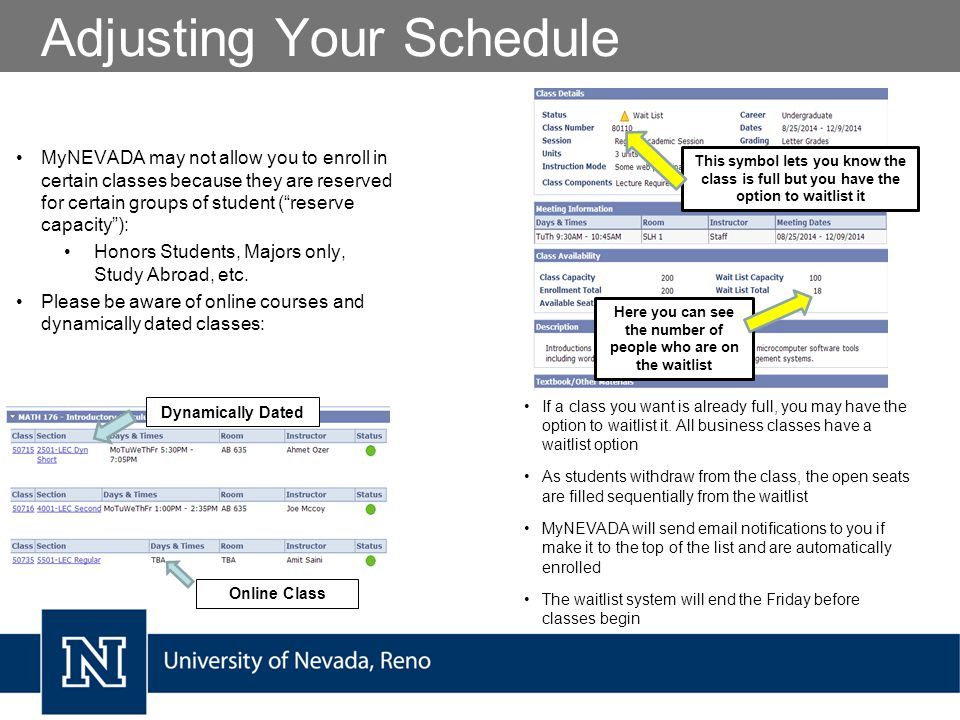 Adjusting Your Schedule MyNEVADA may not allow you to enroll in certain classes because they are reserved for certain groups of student ( reserve capacity ): Honors Students, Majors only, Study Abroad, etc.