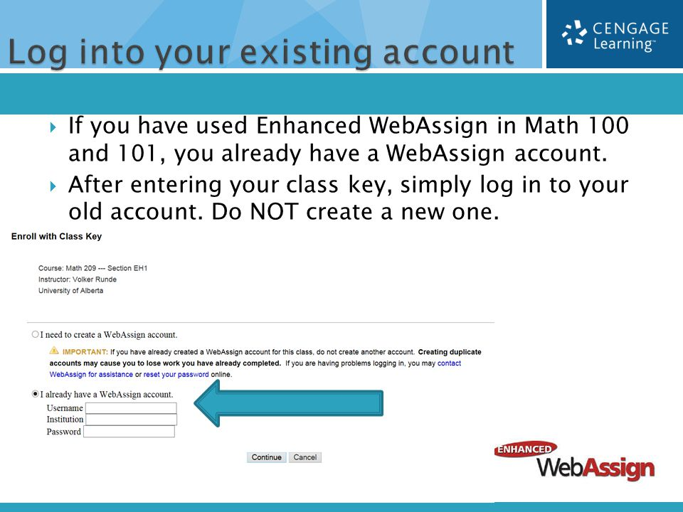  Links to the WebAssign Student Guide are available on your Login Page and after logging in.