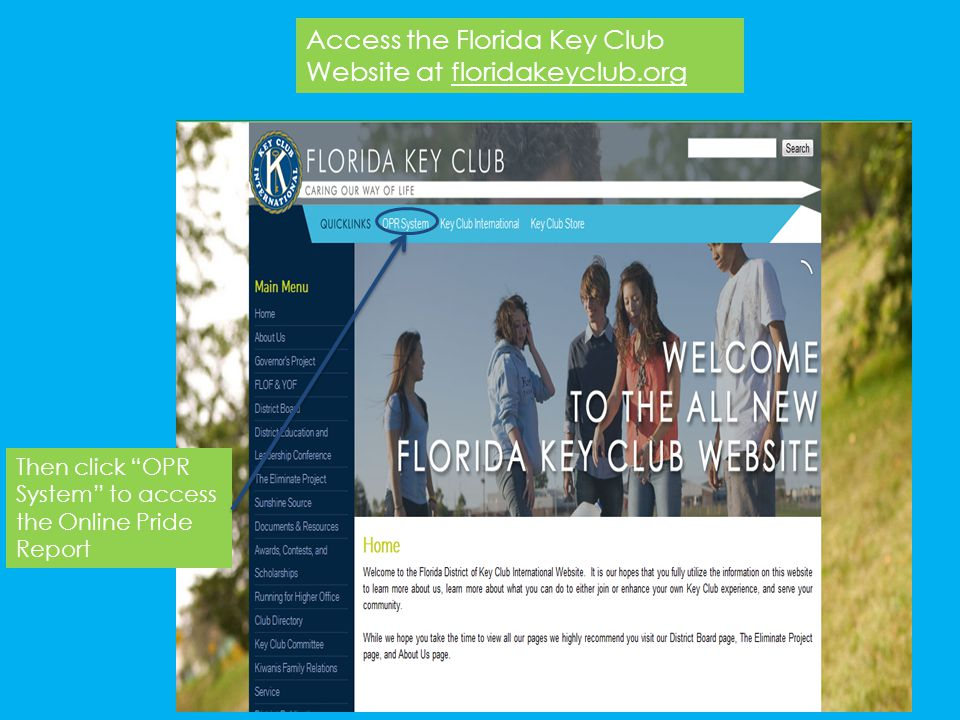 Again, access the Florida Key Club Website at floridakeyclub.org Then click OPR System to access the Online Pride Report