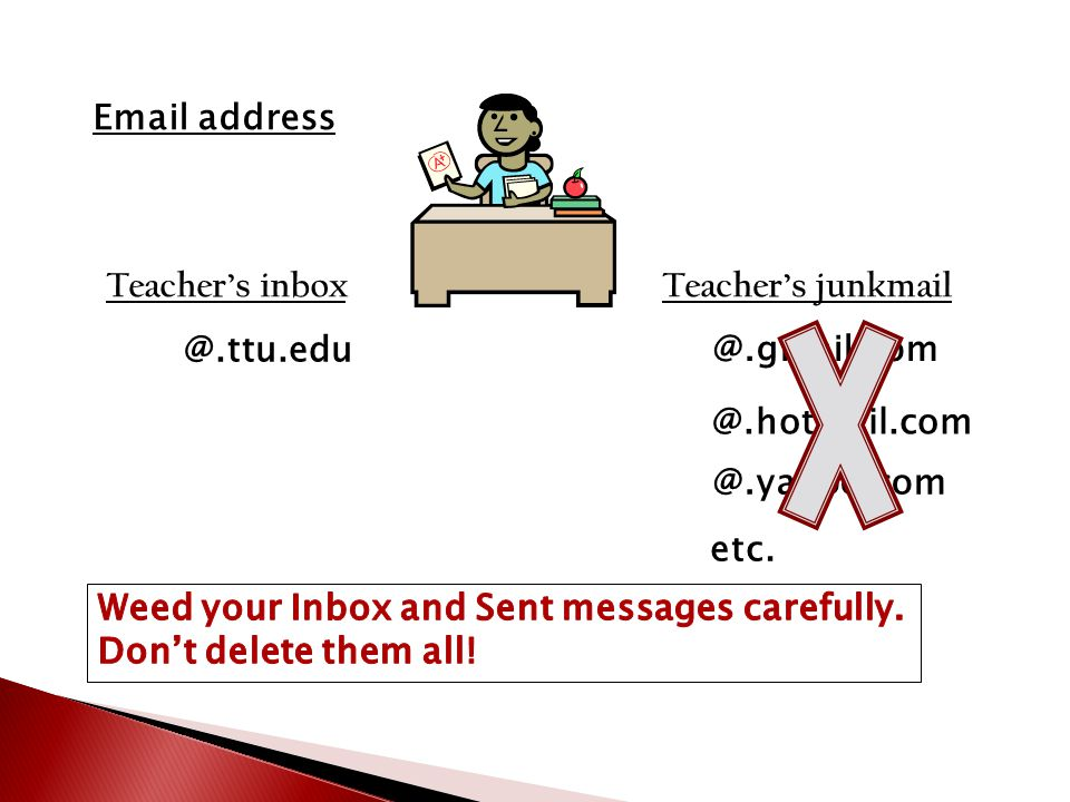 Email address @.ttu.edu @.gmail.com @.yahoo.com @.hotmail.com Teacher's junkmailTeacher's inbox etc.