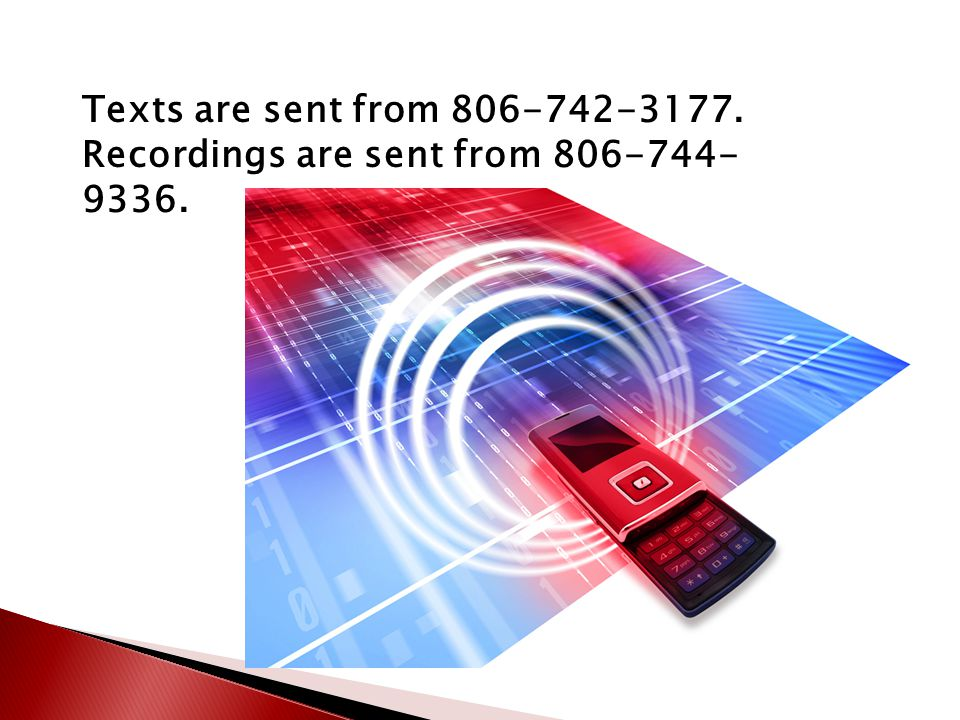 Texts are sent from 806-742-3177. Recordings are sent from 806-744- 9336.