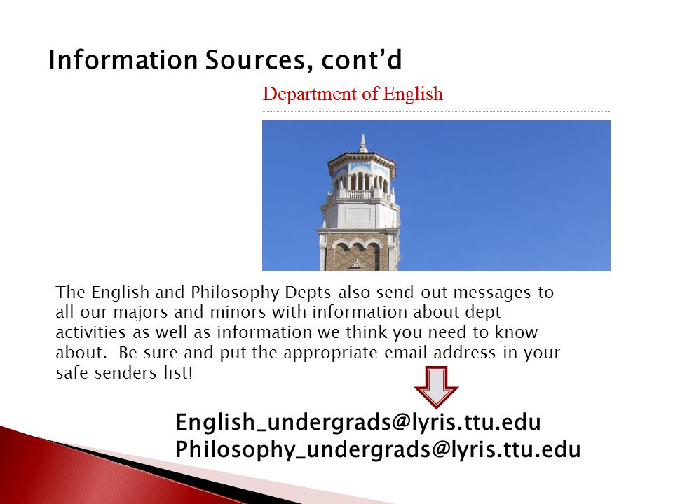 Information Sources, cont'd The English and Philosophy Depts also send out messages to all our majors and minors with information about dept activities as well as information we think you need to know about.