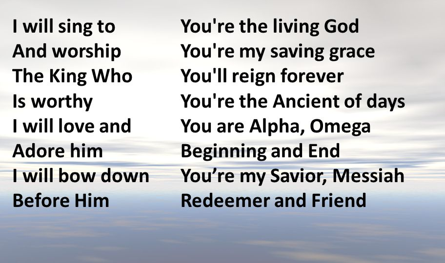 You're the living God You're my saving grace You'll reign forever You're the Ancient of days You are Alpha, Omega Beginning and End You're my Savior,