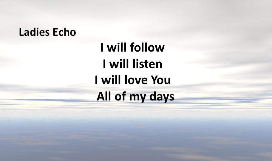 Ladies Echo I will follow I will listen I will love You All of my days