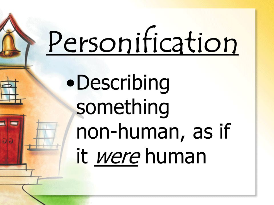 Personification Describing something non-human, as if it were human