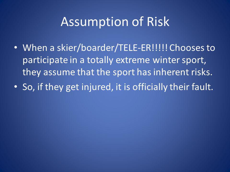 Assumption of Risk When a skier/boarder/TELE-ER!!!!.